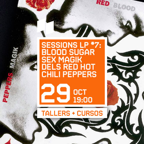 SESSIONS LP #7: BLOOD SUGAR SEX MAGIK DELS RED HOT CHILI PEPPERS, A CÀRREC DE MIKI SANTAMARIA